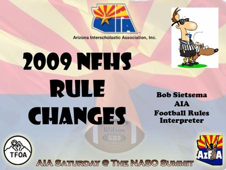 2009 NFHS Rule Changes Bob Sietsema AIA Football Rules Interpreter.