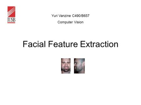 Facial Feature Extraction Yuri Vanzine C490/B657 Computer Vision.