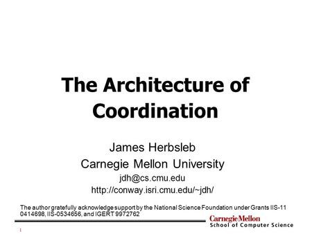 1 James Herbsleb Carnegie Mellon University  The Architecture of Coordination The author gratefully acknowledge.
