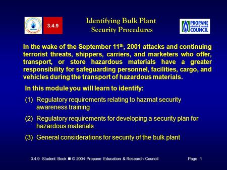 3.4.9 Student Book © 2004 Propane Education & Research CouncilPage 1 3.4.9 Identifying Bulk Plant Security Procedures In the wake of the September 11 th,