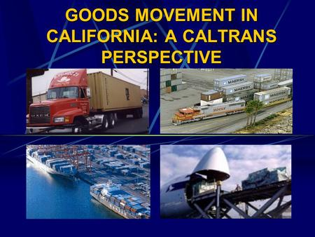 GOODS MOVEMENT IN CALIFORNIA: A CALTRANS PERSPECTIVE.
