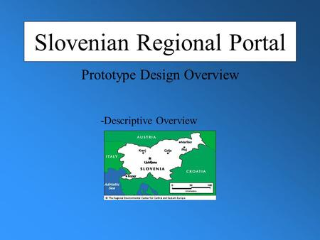 Slovenian Regional Portal -Descriptive Overview Prototype Design Overview.