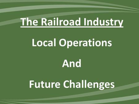 The Railroad Industry Local Operations And Future Challenges.