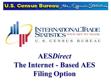 AESDirect The Internet - Based AES Filing Option.