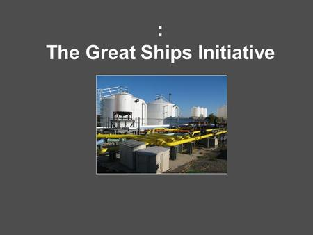 : The Great Ships Initiative. Presentation Overview GSI objective and its four program elements Overview of GSI Management & Implementation Research Services.