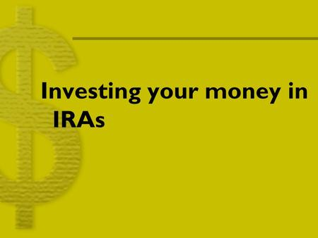Investing your money in IRAs. ROTH IRA! What is a Roth IRA, and why should I start one? An after tax investment All withdrawals are tax free as long.
