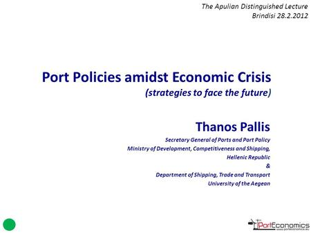 Thanos Pallis Secretary General of Ports and Port Policy Ministry of Development, Competitiveness and Shipping, Hellenic Republic & Department of Shipping,