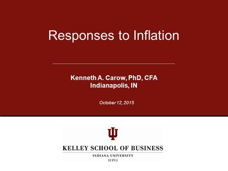 Responses to Inflation Kenneth A. Carow, PhD, CFA Indianapolis, IN October 12, 2015.