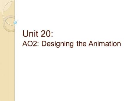 Unit 20: AO2: Designing the Animation. Lesson Objectives (WALT) Discuss storyboard plans and analyse the structure of a storyboard for our animation.