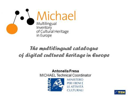 The multilingual catalogue of digital cultural heritage in Europe Antonella Fresa MICHAEL Technical Coordinator.