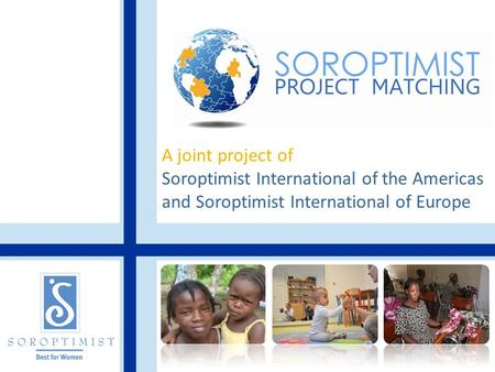 A joint project of Soroptimist International of the Americas and Soroptimist International of Europe.