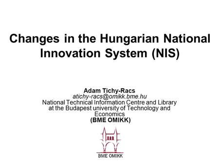 Changes in the Hungarian National Innovation System (NIS) Adam Tichy-Racs National Technical Information Centre and Library at.