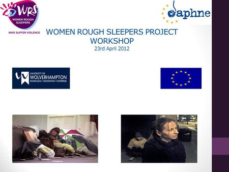 WOMEN ROUGH SLEEPERS PROJECT WORKSHOP 23rd April 2012.