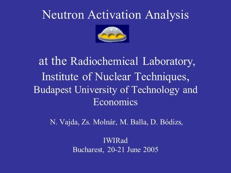 Neutron Activation Analysis at the Radiochemical Laboratory, Institute of Nuclear Techniques, Budapest University of Technology and Economics N. Vajda,