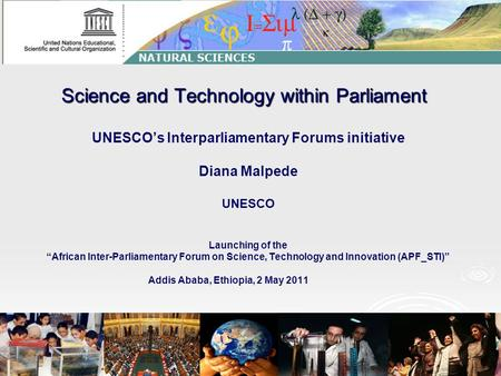 "Science and Technology within Parliament UNESCO's Interparliamentary Forums initiative Diana Malpede UNESCO Launching of the ""African Inter-Parliamentary."