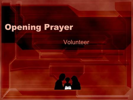 Opening Prayer Volunteer.