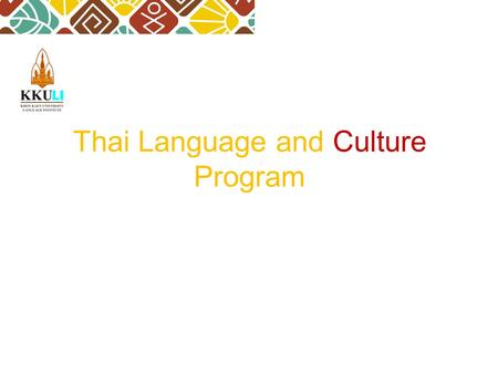 Thai Language and Culture Program. Khon Kaen University (KKU) was established as the major university in the Northeastern part of Thailand in 1964 and.
