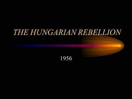 THE HUNGARIAN REBELLION 1956. What was Hungary's situation in 1956? Leader - Stalinist, Matyas Rakosi Rakosi's rule was brutal – - Hanged one communist.