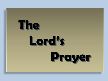 The Lord's Prayer. Matthew 6:9-13 NAS 9 Pray, then, in this way : 'Our Father who is in heaven, Hallowed be Your name. 10 'Your kingdom come. Your will.