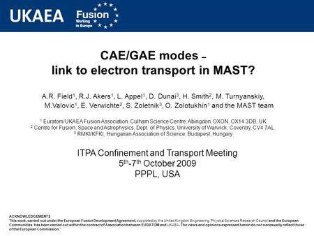 CAE/GAE modes – link to electron transport in MAST? A.R. Field 1, R.J. Akers 1, L. Appel 1, D. Dunai 3, H. Smith 2, M. Turnyanskiy, M.Valovic 1, E. Verwichte.