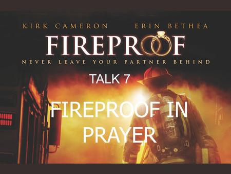 TALK 7 FIREPROOF IN PRAYER. Teaching series… A Battle of your Heart & Mind The Temptation Trap Fireproof your Choices A vision for a Fireproof Marriage.