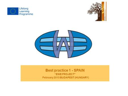 "Best practice 1 - SPAIN ""EWE PROJECT"" February 2015 BUDAPEST (HUNGARY)"