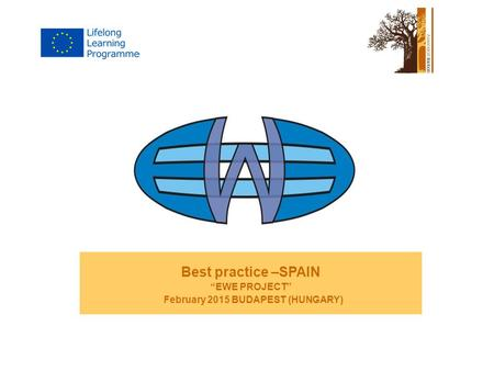 "Best practice –SPAIN ""EWE PROJECT"" February 2015 BUDAPEST (HUNGARY)"