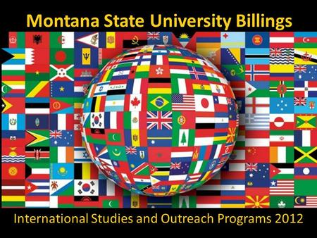 Montana State University Billings International Studies and Outreach Programs 2012.