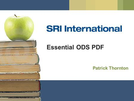 Essential ODS PDF Patrick Thornton. About this Presentation  ODS PDF capabilities I've found most valuable  Upper case indicates SAS syntax, e.g. PROC.