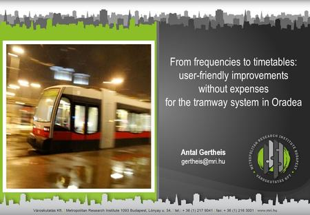 From frequencies to timetables: user-friendly improvements without expenses for the tramway system in Oradea Antal Gertheis