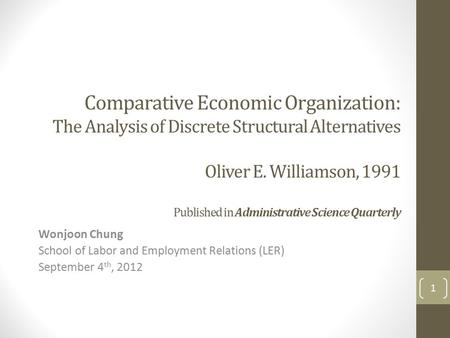 Comparative Economic Organization: The Analysis of Discrete Structural Alternatives Oliver E. Williamson, 1991 Published in Administrative Science Quarterly.