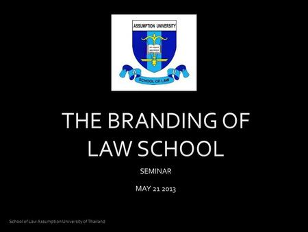 School of Law Assumption University of Thailand. VISION To be an outstanding business law school in Thailand offering excellent legal education, producing.