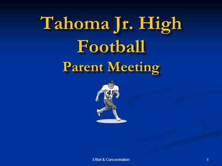 Effort & Concentration 1 Tahoma Jr. High Football Parent Meeting.