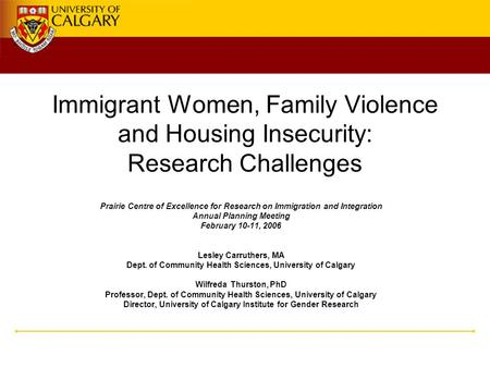 Immigrant Women, Family Violence and Housing Insecurity: Research Challenges Prairie Centre of Excellence for Research on Immigration and Integration Annual.