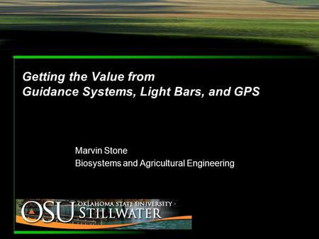 Getting the Value from Guidance Systems, Light Bars, and GPS Marvin Stone Biosystems and Agricultural Engineering.