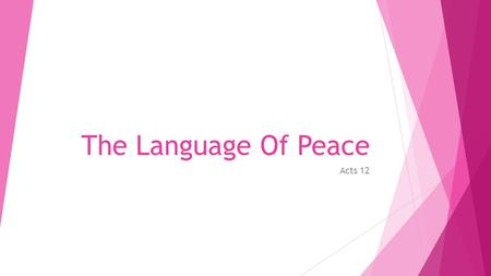 "The Language Of Peace Acts 12. 2 Peace Movements Good News! Acts 10:36 ""This is the word which He sent to the sons of Israel: The Good News of peace through."