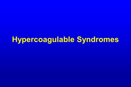 Hypercoagulable Syndromes. Risk Factors For Venous Thrombosis ACQUIREDINHERITEDMIXED/UNKNOWN Advancing ageAntithrombin Deficiency  Homocysteine ObesityProtein.