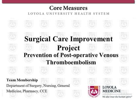 Surgical Care Improvement Project Prevention of Post-operative Venous Thromboembolism Team Membership Department of Surgery, Nursing, General Medicine,