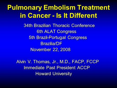 Pulmonary Embolism Treatment in Cancer - Is It Different 34th Brazilian Thoracic Conference 6th ALAT Congress 5th Brazil-Portugal Congress Brazilia/DF.
