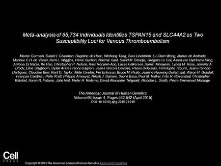 Meta-analysis of 65,734 Individuals Identifies TSPAN15 and SLC44A2 as Two Susceptibility Loci for Venous Thromboembolism Marine Germain, Daniel I. Chasman,