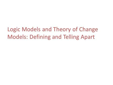 Logic Models and Theory of Change Models: Defining and Telling Apart
