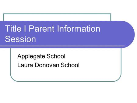 Title I Parent Information Session Applegate School Laura Donovan School.