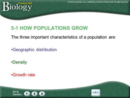 Go to Section: 5-1 HOW POPULATIONS GROW The three important characteristics of a population are: Geographic distribution Density Growth rate.