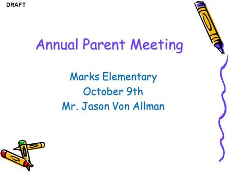 DRAFT Annual Parent Meeting Marks Elementary October 9th Mr. Jason Von Allman.
