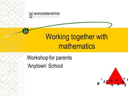 Working together with mathematics Workshop for parents 'Anytown' School.