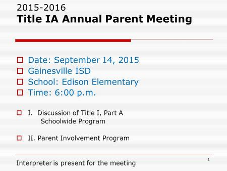 2015-2016 Title IA Annual Parent Meeting  Date: September 14, 2015  Gainesville ISD  School: Edison Elementary  Time: 6:00 p.m.  I. Discussion of.