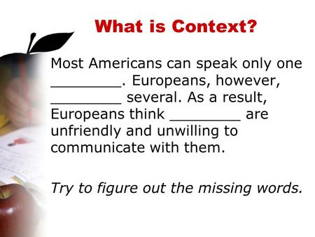 What is Context? Most Americans can speak only one ________. Europeans, however, ________ several. As a result, Europeans think ________ are unfriendly.