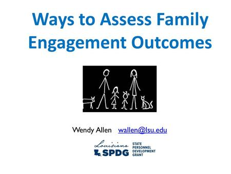 Ways to Assess Family Engagement Outcomes Wendy Allen