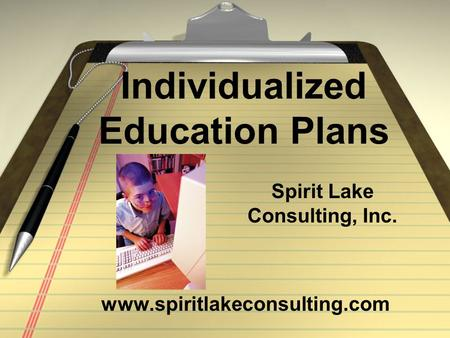Individualized Education Plans www.spiritlakeconsulting.com Spirit Lake Consulting, Inc.