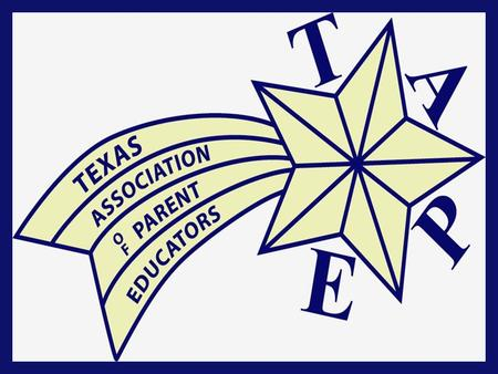 What is TAPE? Texas based organization that has formed local and regional networks with Parent Educators. The local networks consist of professional parent.